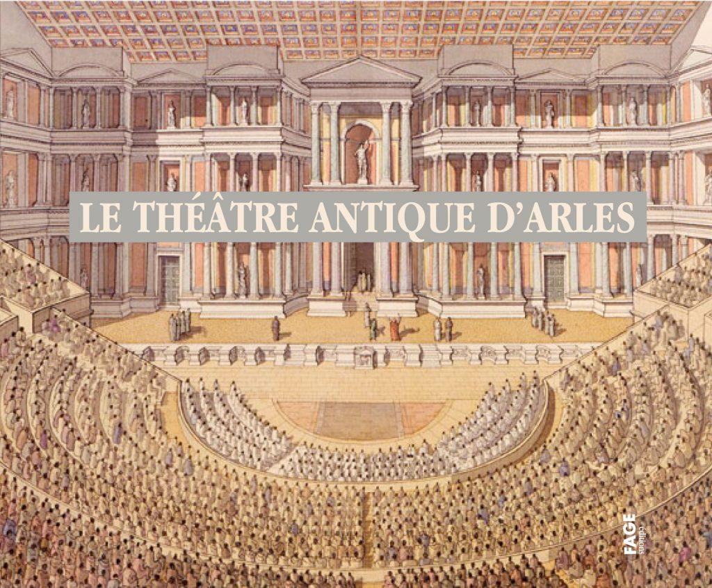Le Théâtre antique d'Arles - Editions Fage